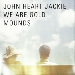 John Heart Jackie - We Are Gold Mounds
